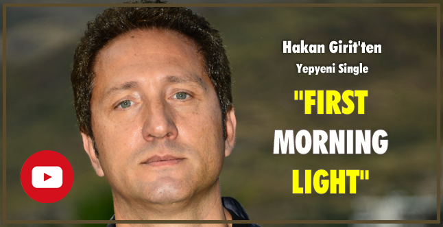 HAKAN GIRIT'TEN YEPYENI SINGLE: 'FIRST MORNING LIGHT'