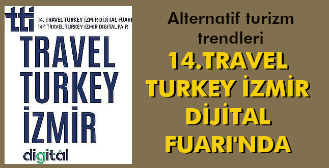 ALTERNATİF TURİZM TRENDLERİ,14.TRAVEL TURKEY İZMİR DİJİTAL FUARI'NDA