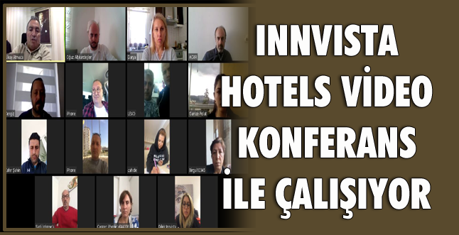 INNVİSTA HOTELS VİDEO KONFERANS İLE ÇALIŞIYOR